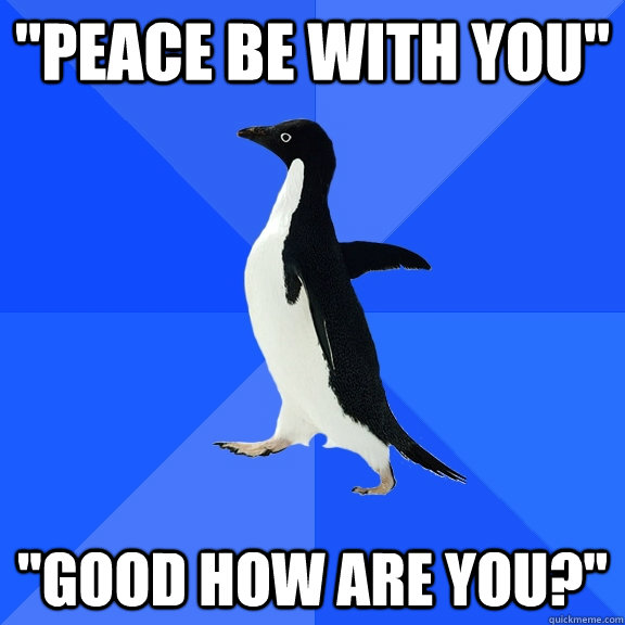 peace be with you good how are you - Socially Awkward Penguin
