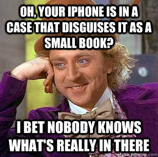 oh your iphone is in a case that disguises it as a small bo - Condescending Wonka