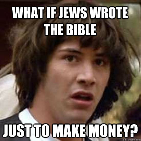 what if jews wrote the bible just to make money - conspiracy keanu