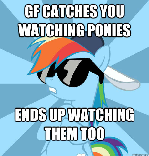 gf catches you watching ponies ends up watching them too - Socially Awesome Brony