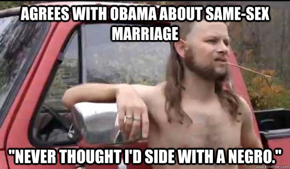 agrees with obama about samesex marriage never thought id - Almost Politically Correct Redneck