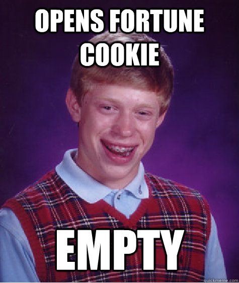 opens fortune cookie empty - Bad Luck Brian