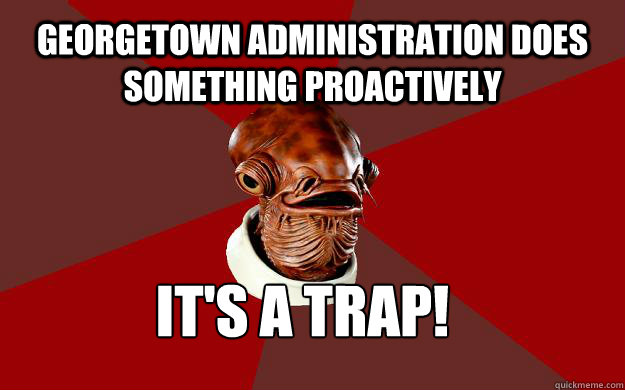 georgetown administration does something proactively its a  - Admiral Ackbar Relationship Expert
