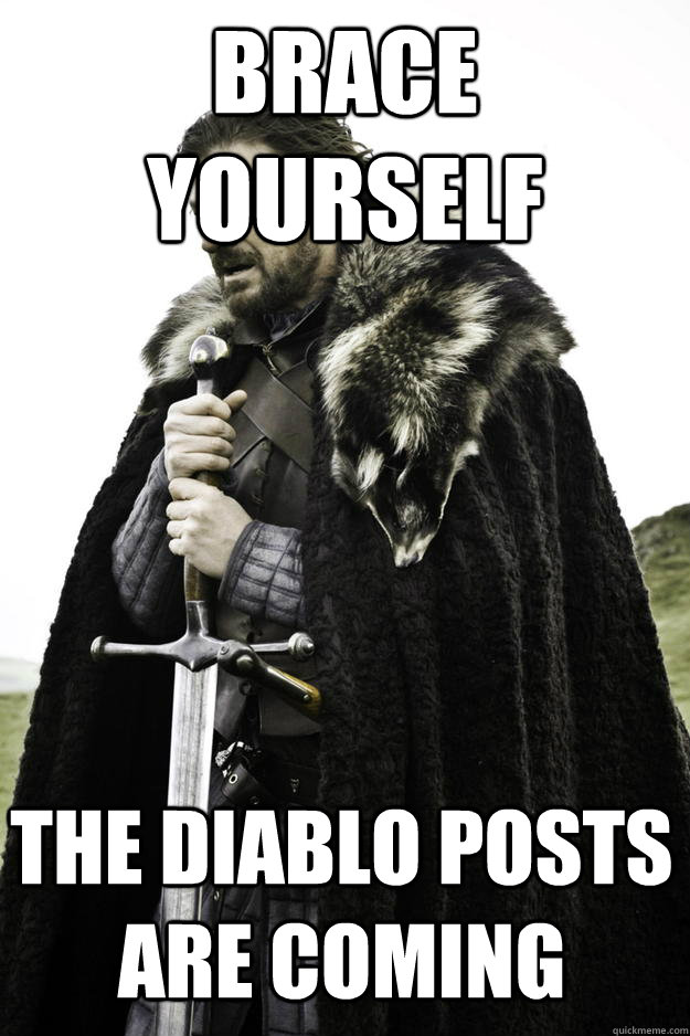 brace yourself the diablo posts are coming - Winter is coming