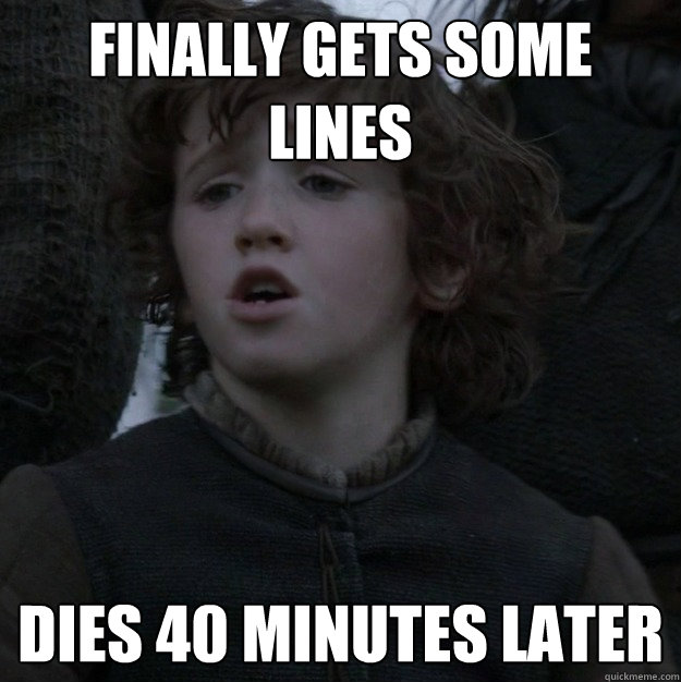 finally gets some lines dies 40 minutes later - Bad luck Rickon