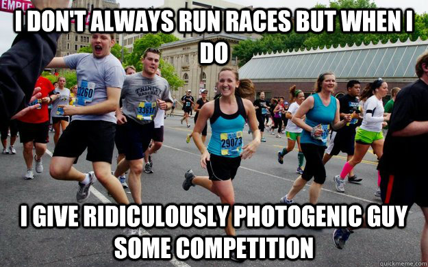i dont always run races but when i do i give ridiculously p - ridiculously photogenic girl