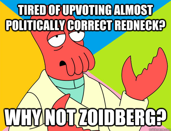 tired of upvoting almost politically correct redneck why no - Futurama Zoidberg