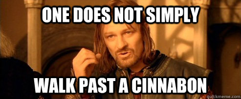 one does not simply walk past a cinnabon - One Does Not Simply