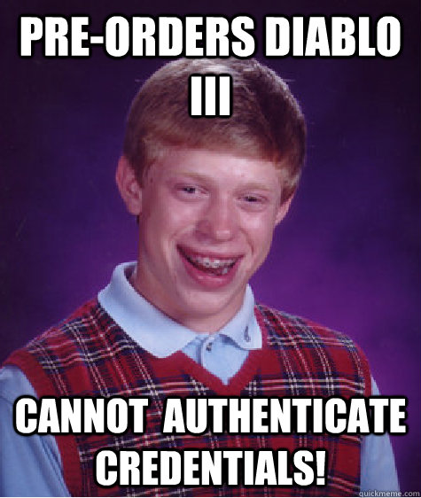 preorders diablo iii cannot authenticate credentials - Bad Luck Brian
