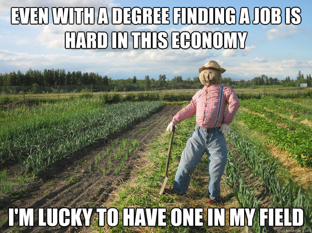 even with a degree finding a job is hard in this economy im - Scarecrow