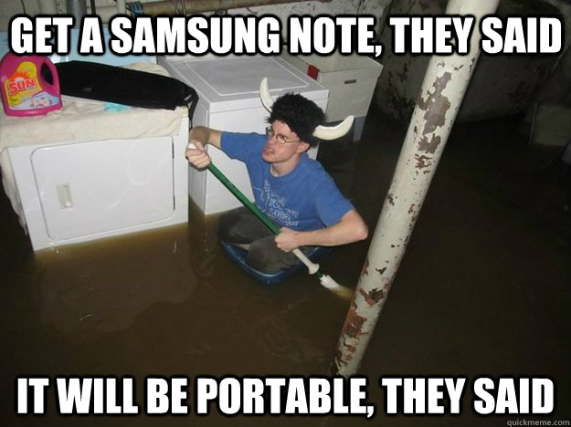 get a samsung note they said it will be portable they said - Do the laundry they said