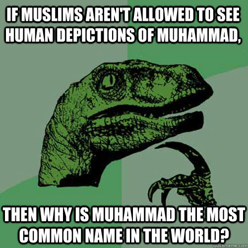 if muslims arent allowed to see human depictions of muhamma - Philosoraptor