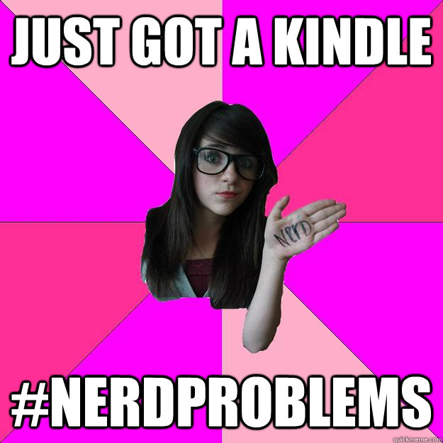 just got a kindle nerdproblems - Idiot Nerd Girl