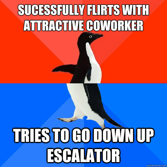 sucessfully flirts with attractive coworker tries to go dow - Socially Awesome Awkward Penguin