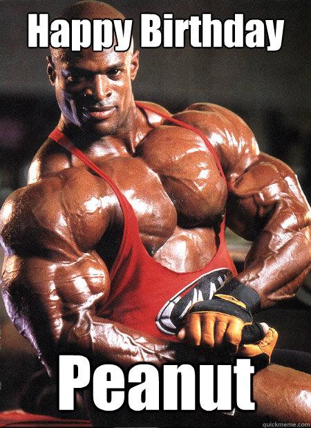 Happy Birthday Peanut Ronnie Coleman Misc Quickmeme Happy Birthday Wishes Bodybuilders