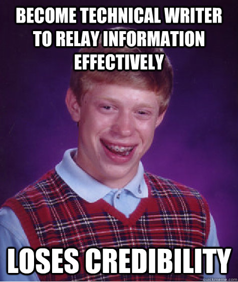 become technical writer to relay information effectively los - Bad Luck Brian