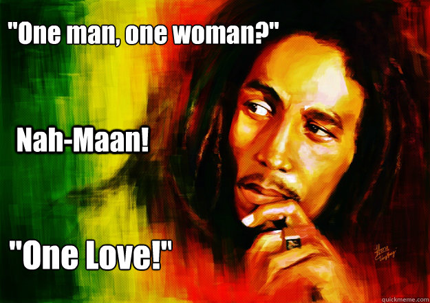 one man one woman nahmaan one love  - Bob Marley