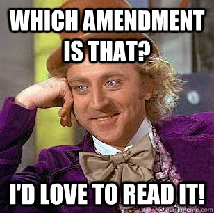 which amendment is that id love to read it - Condescending Wonka