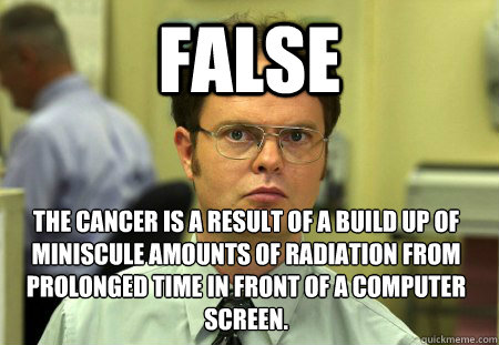 false the cancer is a result of a build up of miniscule amou - Dwight