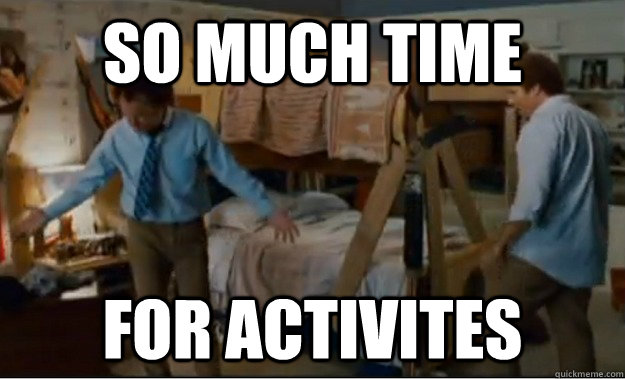 so much time for activites - Stepbrothers Activities