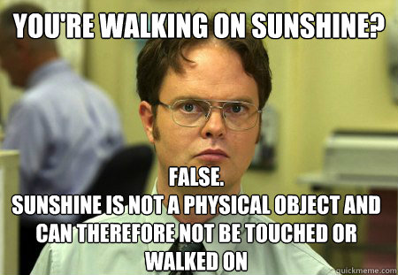 youre walking on sunshine false sunshine is not a physic - Dwight