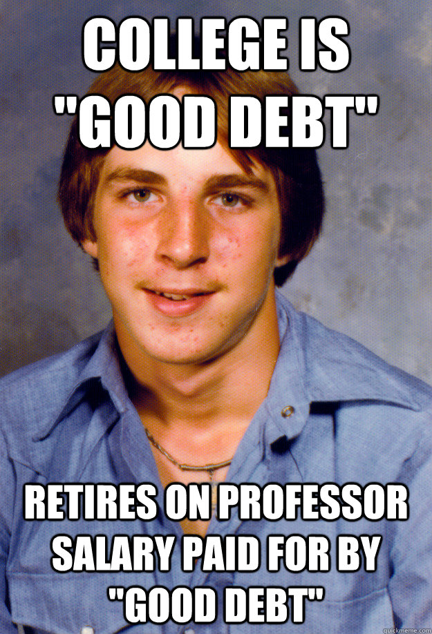 college is good debt retires on professor salary paid for  - Old Economy Steven