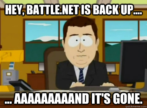 hey battlenet is back up aaaaaaaaand its gone - South Park Banker