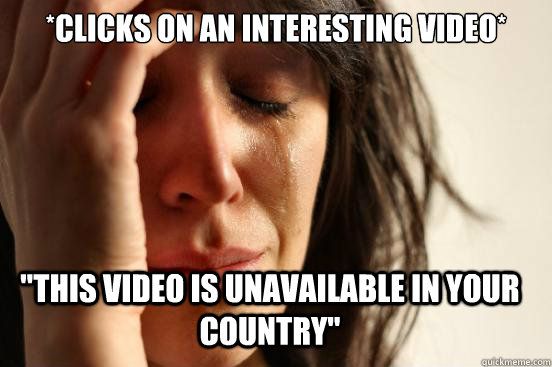 clicks on an interesting video this video is unavailable  - First World Problems
