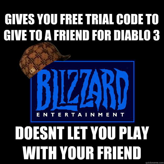 gives you free trial code to give to a friend for diablo 3 d - Scumbag blizzard