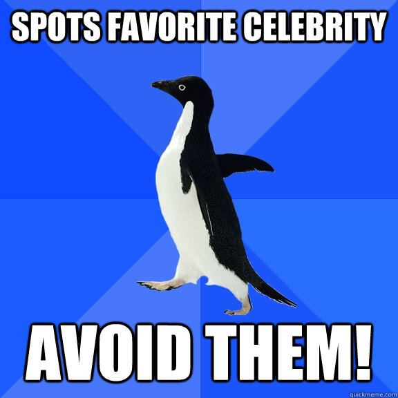 spots favorite celebrity avoid them - Socially Awkward Penguin