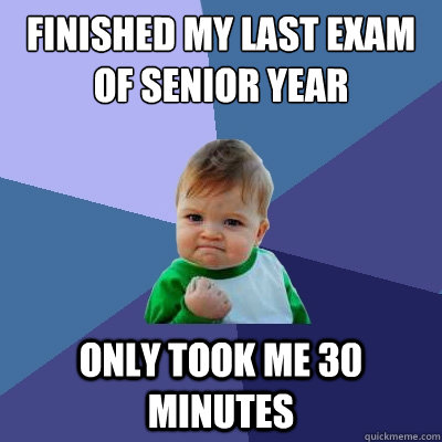 finished my last exam of senior year only took me 30 minutes - Success Kid