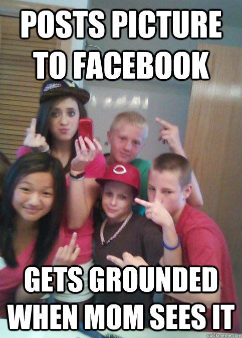 posts picture to facebook gets grounded when mom sees it - douchebag 7th graders