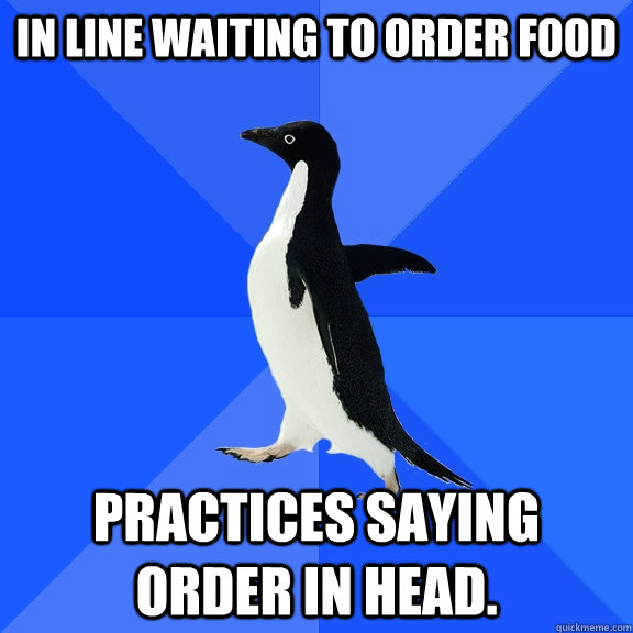 in line waiting to order food practices saying order in head - Socially Awkward Penguin