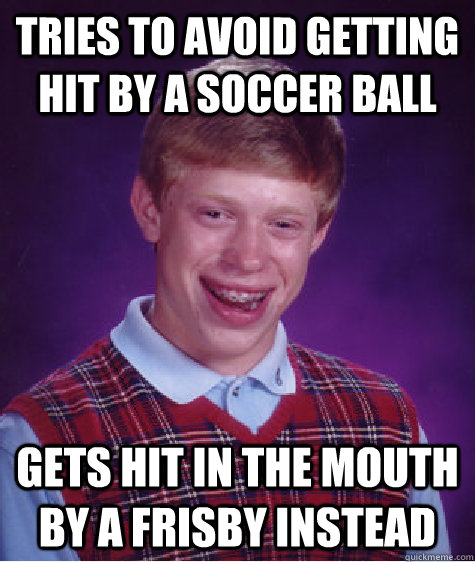 tries to avoid getting hit by a soccer ball gets hit in the  - Bad Luck Brian