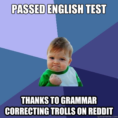 passed english test thanks to grammar correcting trolls on r - Success Kid