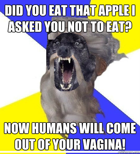 did you eat that apple i asked you not to eat now humans wi - Insanity God