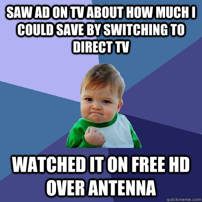 saw ad on tv about how much i could save by switching to dir - Success Kid