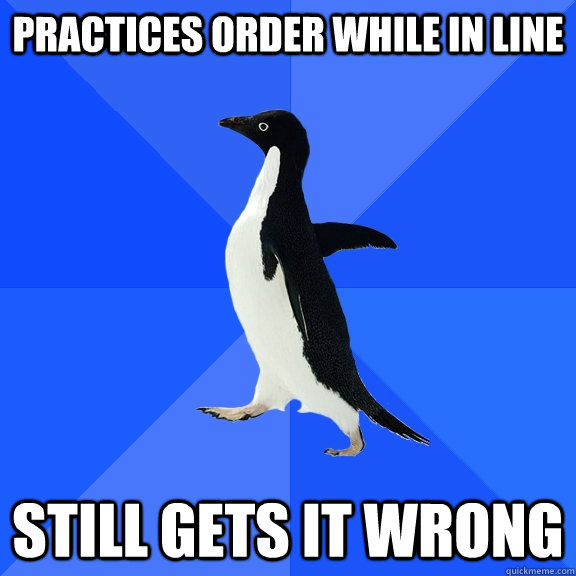 practices order while in line still gets it wrong - Socially Awkward Penguin