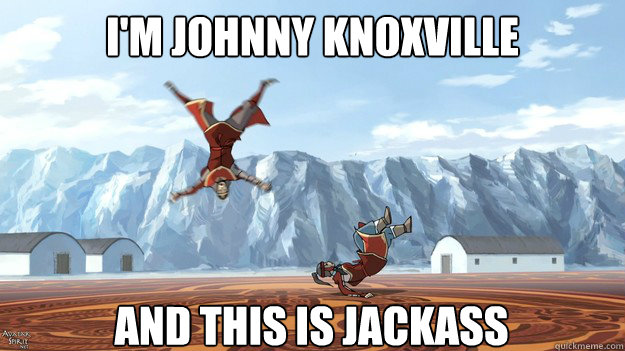 im johnny knoxville and this is jackass - Avatar The Legend Of Johnny Knoxville