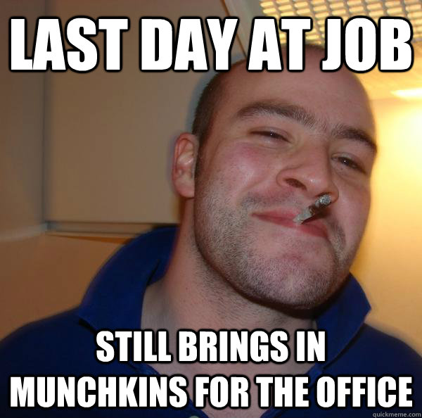 last day at job still brings in munchkins for the office - Good Guy Greg
