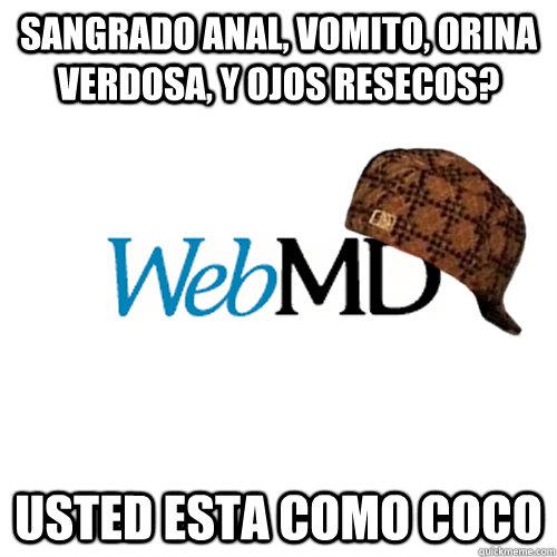 sangrado anal vomito orina verdosa y ojos resecos usted - Scumbag WebMD