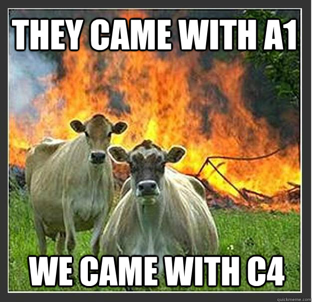 they came with a1 we came with c4 - Evil cows