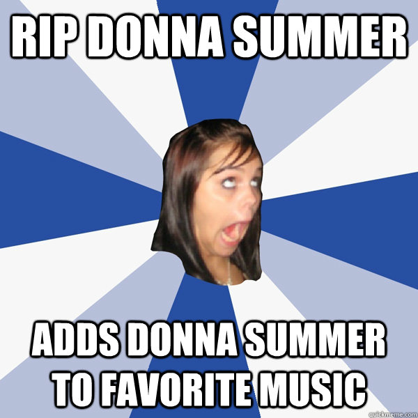 rip donna summer adds donna summer to favorite music - Annoying Facebook Girl