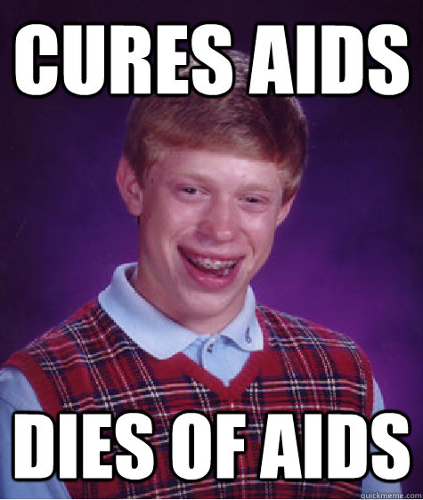 cures aids dies of aids - Bad Luck Brian