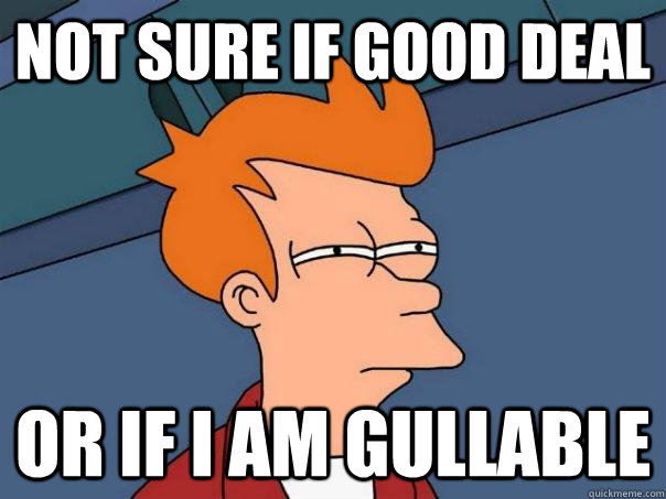 not sure if good deal or if i am gullable - Futurama Fry