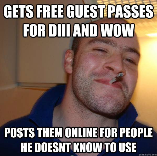 gets free guest passes for diii and wow posts them online fo - Good Guy Greg