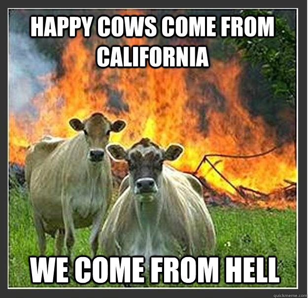 happy cows come from california we come from hell - Evil cows