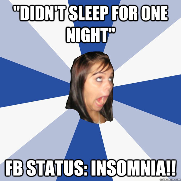 didnt sleep for one night fb status insomnia - Annoying Facebook Girl