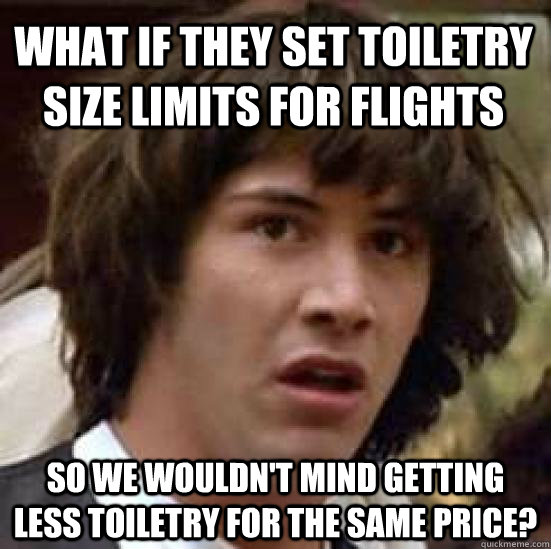 what if they set toiletry size limits for flights so we woul - conspiracy keanu