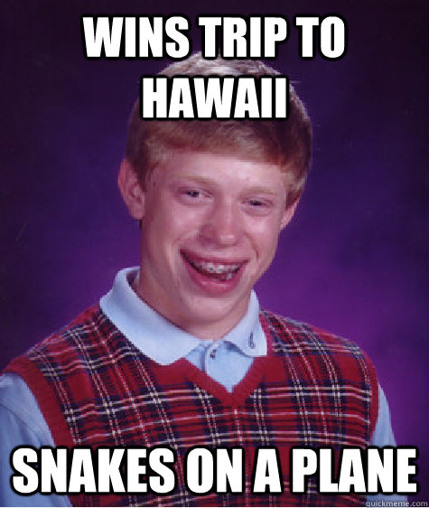 wins trip to hawaii snakes on a plane - Bad Luck Brian